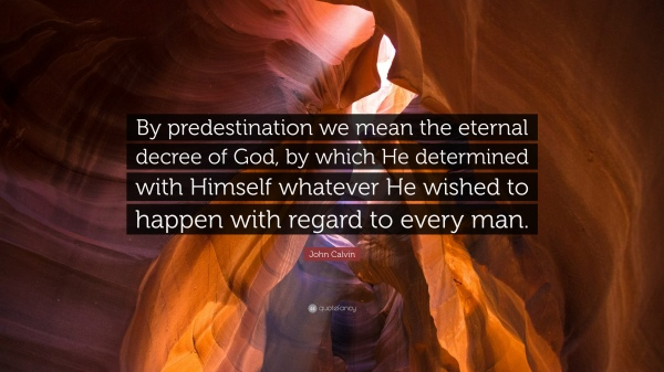 499198-John-Calvin-Quote-By-predestination-we-mean-the-eternal-decree-of